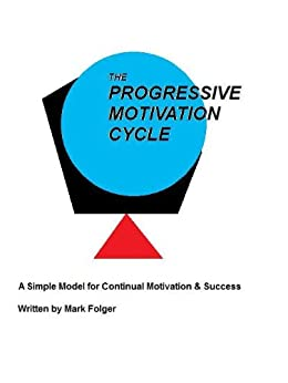 The Progressive Motivation Cycle by [Folger, Mark]