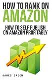 How to Self Publish on Amazon Profitably: How to Rank on Amazon: Volume 3