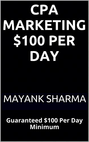 CPA Marketing $100 Per Day: Guaranteed $100 Per Day Minimum