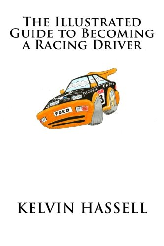 The Illustrated Guide to Becoming a Racing Driver por Mr Kelvin Hassell
