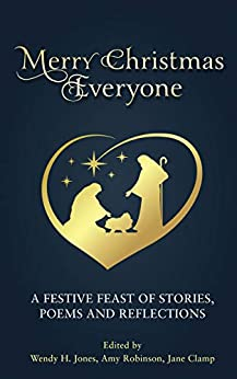 Merry Christmas, Everyone: A festive feast of stories, poems and reflections by [Jones, Wendy H.]