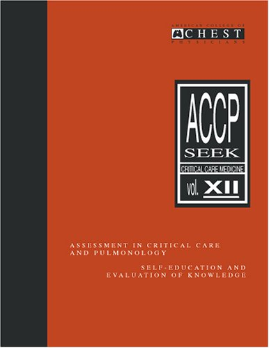 Accp Seek: Critical Care Medicine Assessment in Critical Care and Pulmonology - Self-Education and Evaluation of Knowledge Vol 12