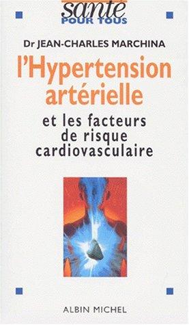 L'HYPERTENSION ARTERIELLE. : Et les facteurs de risque cardio-vasculaire par Jean-Charles Marchina