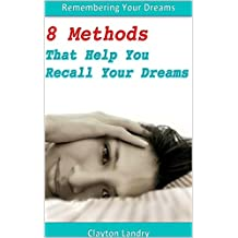 Remembering Your Dreams: 8 Methods That Help You Recall Your Dreams (English Edition)