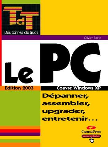 Le PC, édition 2003 : Dépanner, assembler, upgrader, entretenir.