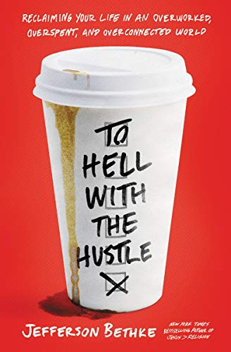 To Hell with the Hustle: Reclaiming Your Life in an Overworked, Overspent, and Overconnected World (English Edition)