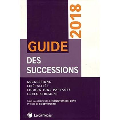 Guide des successions 2018: Successions. Libéralités. Liquidations- partages. Enregistrement. Préface Claude Brenner
