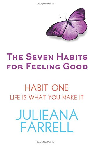 the-seven-habits-for-feeling-good-book-one-life-is-what-you-make-it-volume-1