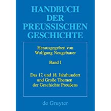 Handbuch der Preußischen Geschichte: Das 17. und 18. Jahrhundert und Große Themen der Geschichte Preußens (Historische Kommission Zu Berlin)