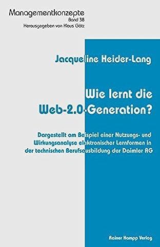Wie lernt die Web-2.0-Generation?: Dargestellt am Beispiel einer Nutzungs- und Wirkungsanalyse elektronischer Lernformen in der technischen Berufsausbildung der Daimler AG (Managementkonzepte)