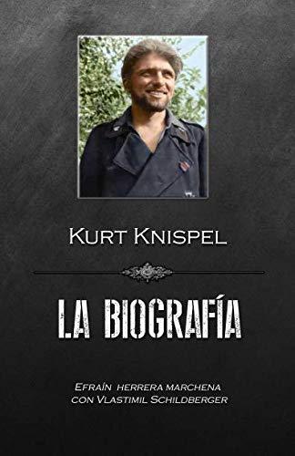Kurt Knispel, La Biografía por Efrain Herrera Marchena