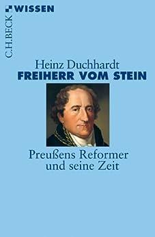 Freiherr vom Stein: Preußens Reformer und seine Zeit (Beck'sche Reihe)