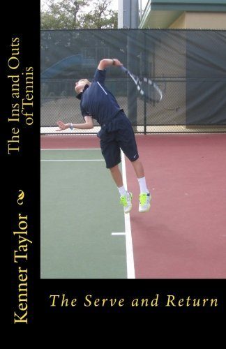 The Ins and Outs of Tennis: The Serve and Return (Volume 1) by W. Kenner Taylor (2014-04-08)