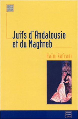Juifs d'Andalousie et du Maghreb par Haïm Zafrani