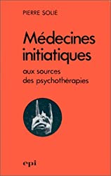 Médecines initiatiques aux sources des psychothérapies