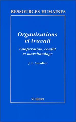 Organisations et travail : Coopération, conflit et marchandage