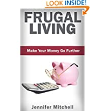 FRUGAL LIVING: Make Your Money Go Further! Money Saving Tips & Money Management (Frugal Lifestyle Book 1)