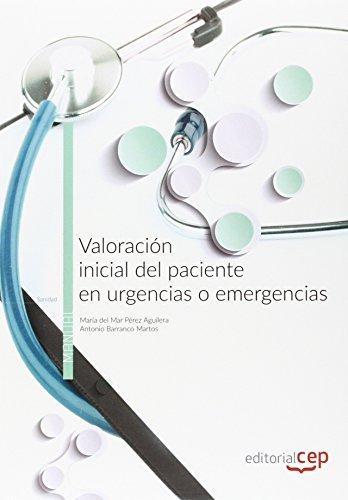 Valoración inicial del paciente en urgencias o emergencias. Manual teórico por Antonio Barranco Mar María del Mar Pérez Aguilera
