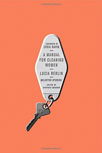 A Manual for Cleaning Women: Selected Stories by Lucia Berlin (2015-08-18)