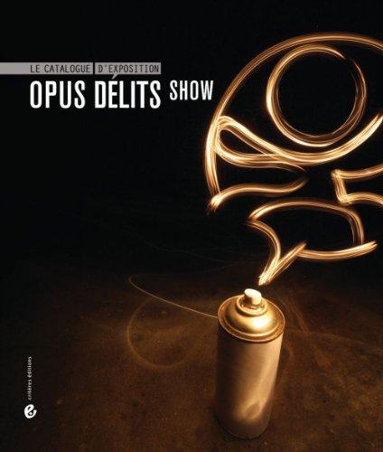 Opus Délits Show : Le catalogue d'exposition par Véronique Grange-Spahis