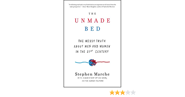 The Unmade Bed The Messy Truth About Men And Women In The 21st Century English Edition Ebook Marche Stephen Amazon Fr