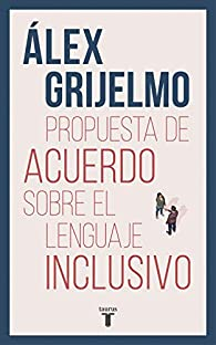 Propuesta de acuerdo sobre el lenguaje inclusivo par Álex Grijelmo