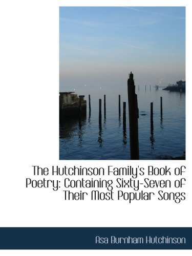 The Hutchinson Family's Book of Poetry: Containing Sixty-Seven of Their Most Popular Songs