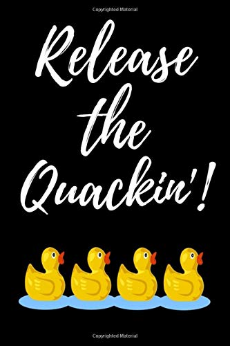 Release The Quackin'!: Notebook / Journal / Diary / Notepad, Duck Gifts For Duck Lovers (Lined, 6