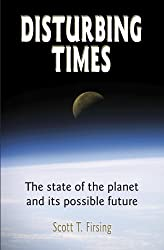 Disturbing Times: The State of the Planet & Its Possible Future
