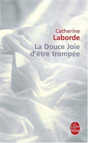 La Douce Joie d'être trompée par Catherine Laborde