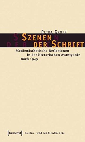 Szenen der Schrift: Medienästhetische Reflexionen in der literarischen Avantgarde nach 1945