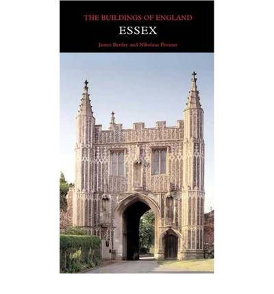 [(Essex: The Buildings of England)] [ By (author) James Bettley, By (author) Nikolaus Pevsner ] [August, 2007]