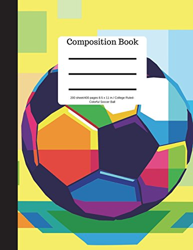 Composition Book 200 sheet/400 pages 8.5 x 11 in College Ruled Colorful Soccer Ball: Football Futbol  Sports Writing Notebook | Soft Cover