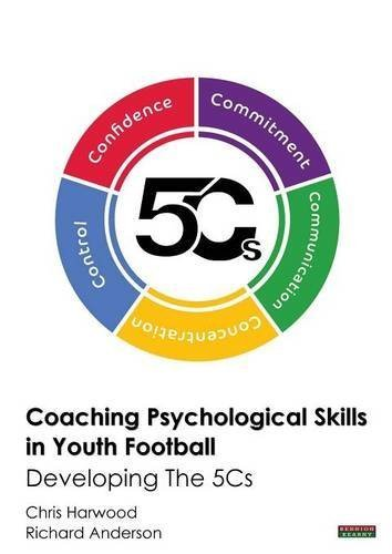 Coaching Psychological Skills in Youth Football: Developing The 5Cs by Chris Harwood (2015-03-04)