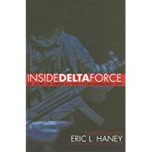 By Eric L. Haney Inside Delta Force: The Story of America's Elite Counterterrorist Unit
