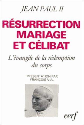 Résurrection, mariage et célibat : L'Evangile de la rédemption du corps par Jean-Paul II