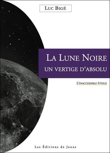 La Lune Noire - Un vertige d'absolu - L'inaccessible étoile par Luc Bigé