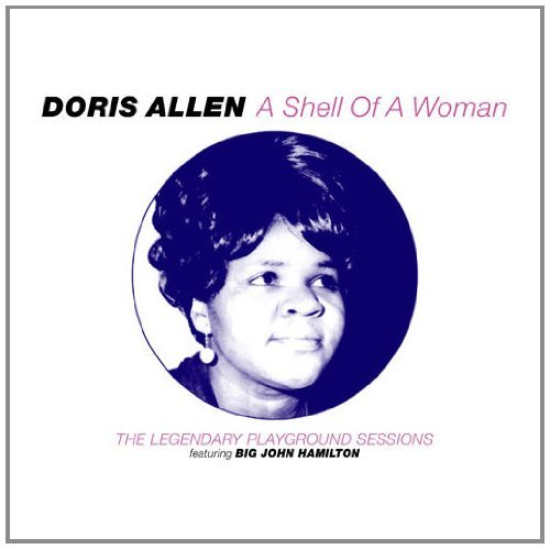 A Shell Of A Woman: The Legendary Playground Sessions by Doris Allen (2008-10-21) Womens Doris