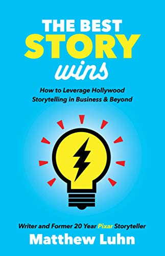 The Best Story Wins: How to Leverage Hollywood Storytelling in Business and Beyond por Matthew Luhn