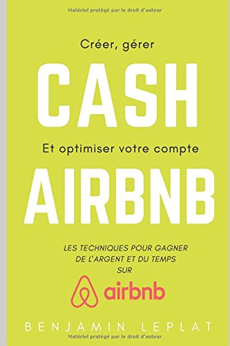 Les techniques pour gagner de l'ARGENT sur AIRBNB: Les petits secrets pour faire de votre activit Airbnb un vrai succs !