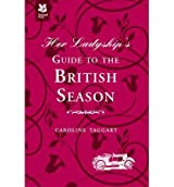 [(Her Ladyship's Guide to the British Season)] [Author: Caroline Taggart] published on (June, 2013)