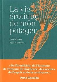 Un pommier de Normandie, au printemps, se fait l'amour par cent mille fleurs [...] (René Barjavel) Quoi de plus érotique qu'un potager ? Pas grand-chose si l'on en croit les mines réjouies, les soupirs de ravissement, les cris de surprise et les sour...