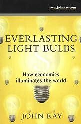 Everlasting Light Bulbs: How Economics Illuminates the World