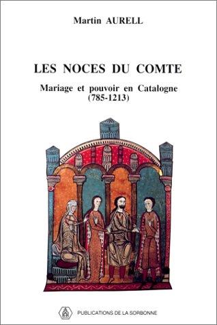 Les noces du comte. Mariage et pouvoir en Catalogne (785-1213)