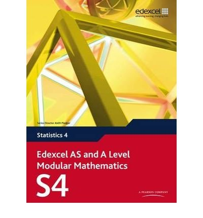 [(Edexcel AS and A Level Modular Mathematics Statistics 4 S4)] [ By (author) Keith Pledger, By (author) et al. ] [September, 2009]