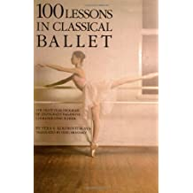 100 Lessons in Classical Ballet: The Eight-Year Program of Leningrad's Vaganova Choreographic School by Vera S. Kostrovitskaya 5th (fifth) Edition [Paperback(2004)]
