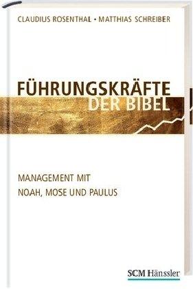 Führungskräfte der Bibel: Management mit Noah, Mose und Paulus