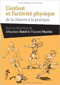 L'enfant et l'activit physique : De la thorie  la pratique de Sbastien Ratel,Vincent Martin ( 8 fvrier 2014 )