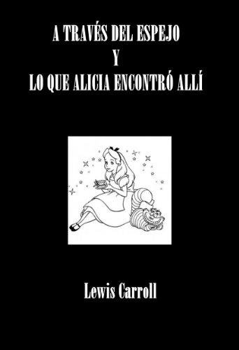 A TRAVÉS DEL ESPEJO Y LO QUE ALICIA ENCONTRÓ ALLÍ por Lewis Carroll