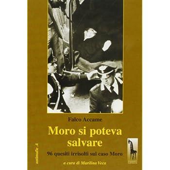 Moro Si Poteva Salvare. 96 Quesiti Irrisolti Sul Caso Moro